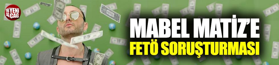Mabel Matiz'e FETÖ soruşturması