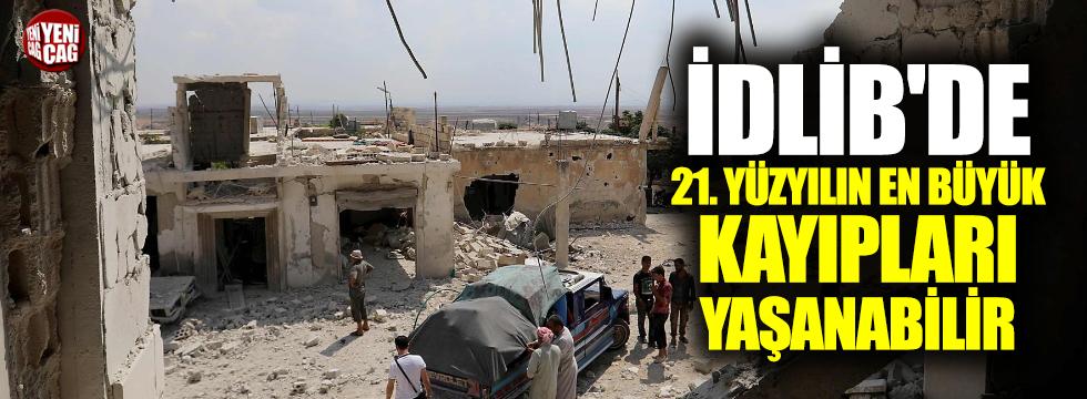 'İdlib'de 21. yüzyılın en büyük kayıpları yaşanabilir'