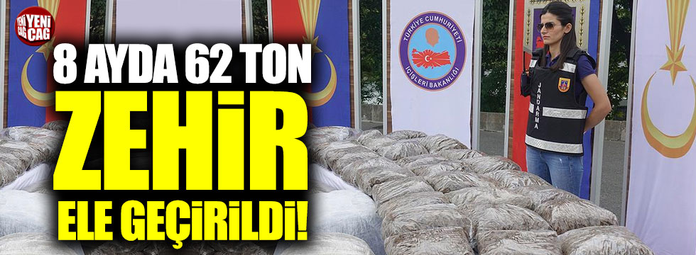 8 ayda 62 ton zehir ele geçirildi!