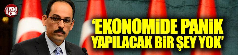 İbrahim Kalın: Ekonomide panik yapılacak bir şey yok