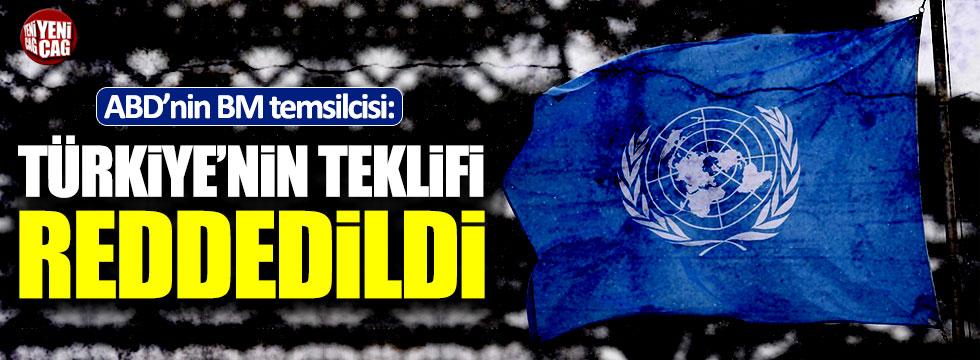 ABD'nin BM temsilcisi: Türkiye'nin teklifi reddedildi