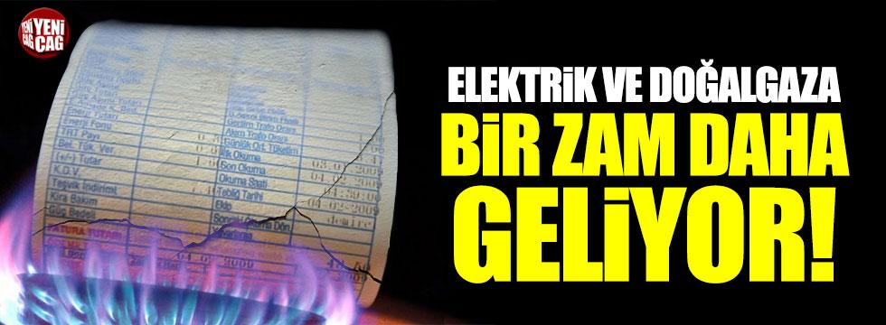 Doğalgaz ve elektriğe bir zam daha geliyor!
