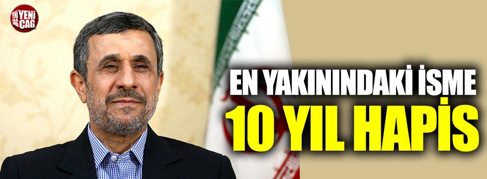 Ahmedinejad'ın en yakınındaki isme 10 yıl hapis