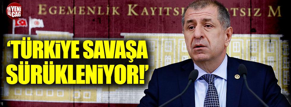 Ümit Özdağ: Türkiye savaşa sürükleniyor