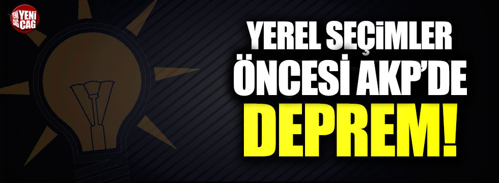 AKP'de yerel seçimler öncesi deprem!