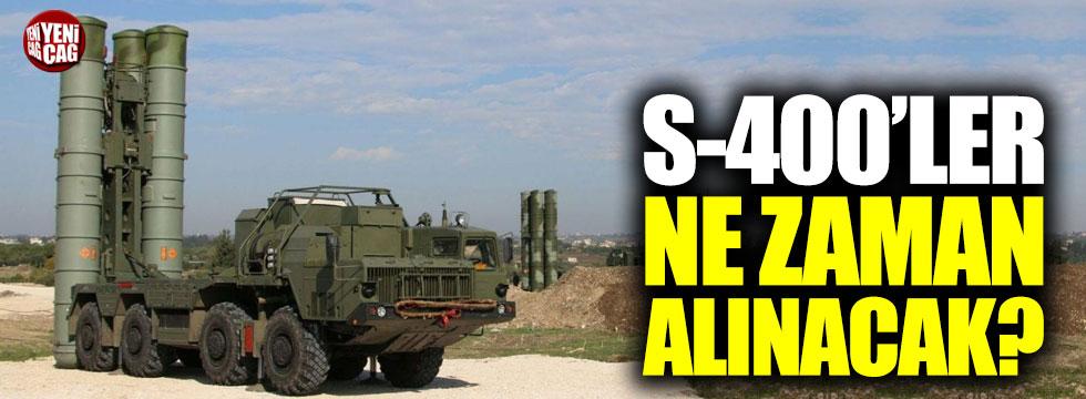 S-400'ler ne zaman alınacak?