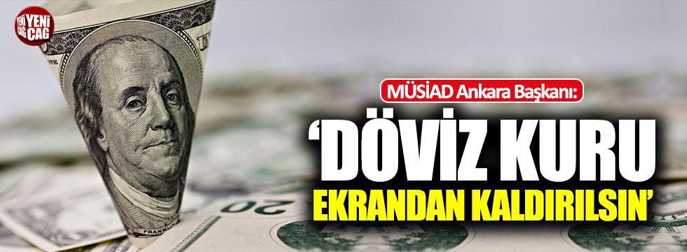 MÜSİAD Ankara Başkanı: Döviz kuru ekrandan kaldırılsın