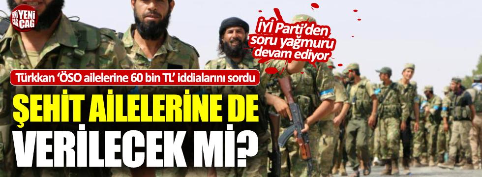 """Türkkan: """"ÖSO ailelerine verilenler şehit ailelerine de verilecek mi?"""""""
