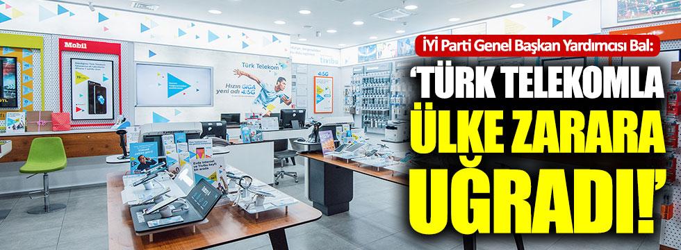 """İYİ Partili Bal: """"Türk Telekom'la ülke zarara uğradı"""""""