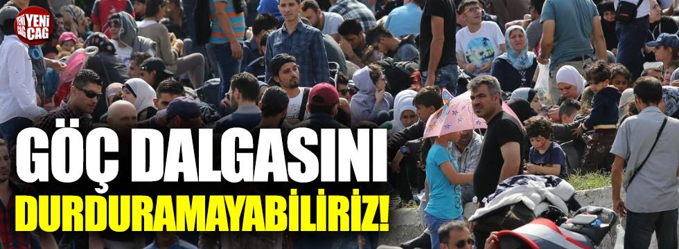 """""""Türkiye, göç dalgasını sınırda tutamaz"""""""
