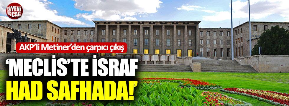 "AKP'li Metiner: ""Meclis'te israf had safhada"""