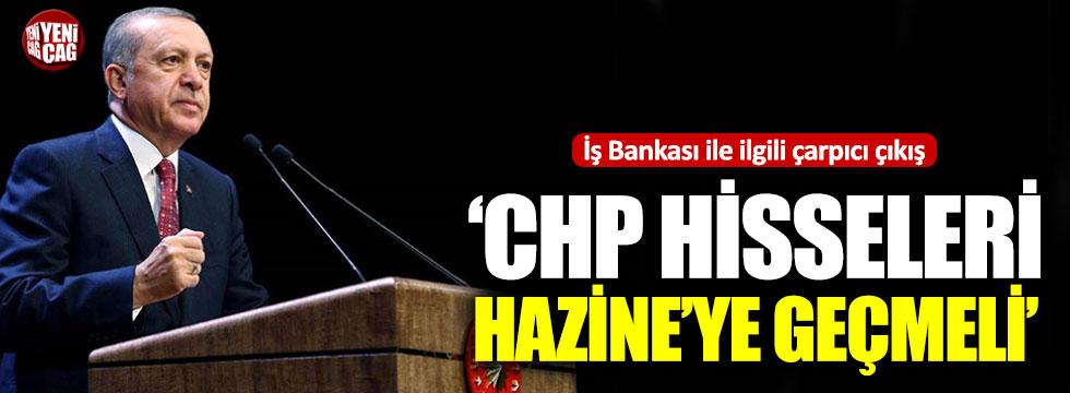 Erdoğan: CHP'nin  İş Bankası hisseleri Hazine'ye geçmeli