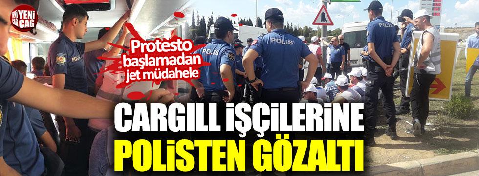 Cargill işçilerine polisten gözaltı