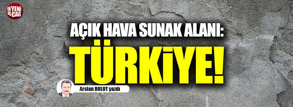Açık hava sunak alanı: Türkiye!