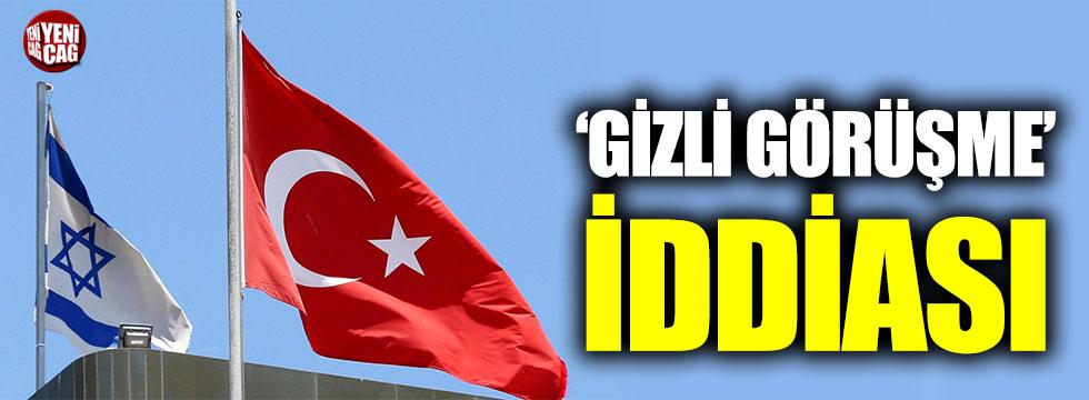 Türkiye ile İsrail arasında 'gizli görüşme' iddiası