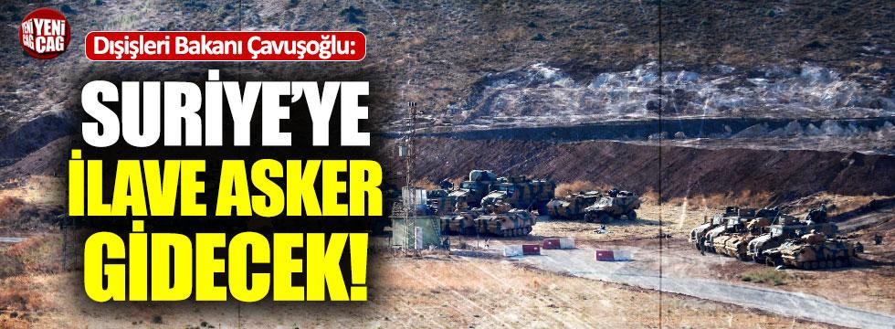 """Çavuşoğlu: """"Suriye'ye ilave asker"""""""