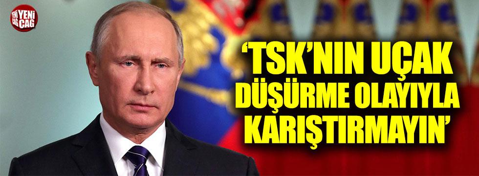 Putin: Bu olayı TSK'nın uçak düşürmesiyle karıştırmayın