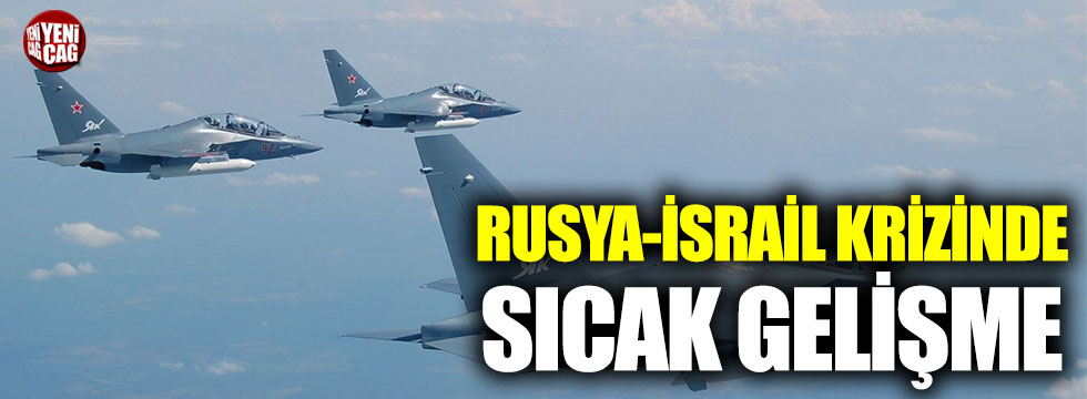 Rusya-İsrail krizinde sıcak gelişme