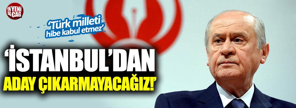 """Bahçeli: """"İstanbul'dan aday çıkarmayacağız"""""""