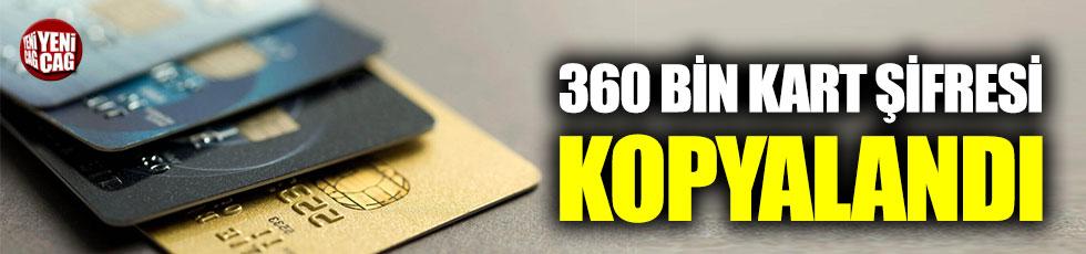 360 bin kredi kartı şifresi kopyalandı