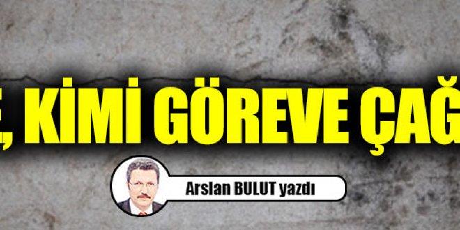 Türkiye, kimi göreve çağırıyor?