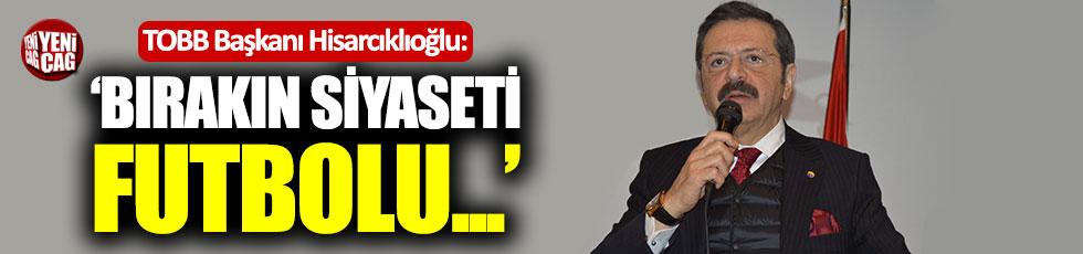 """Hisarcıklıoğlu: """"Bırakın siyaseti, futbolu..."""""""