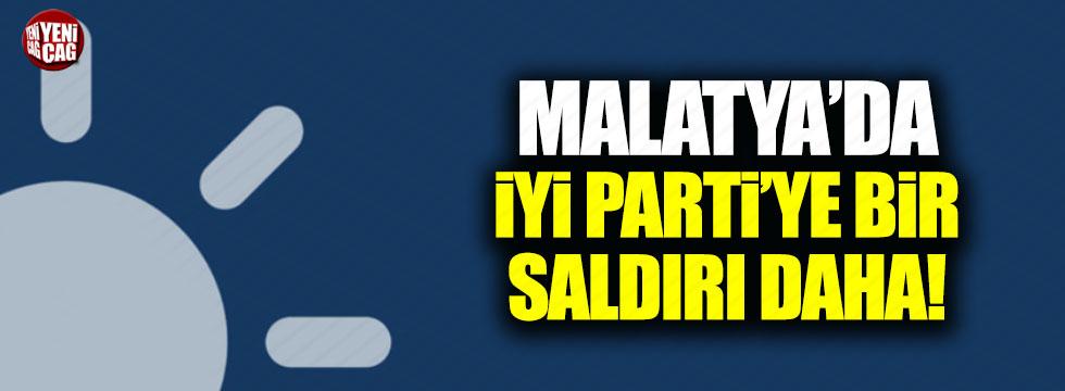 Malatya'da İYİ Parti'ye bir saldırı daha!