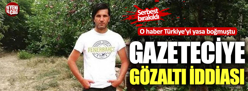 İsmail Devrim'in haberini yapan gazeteci serbest