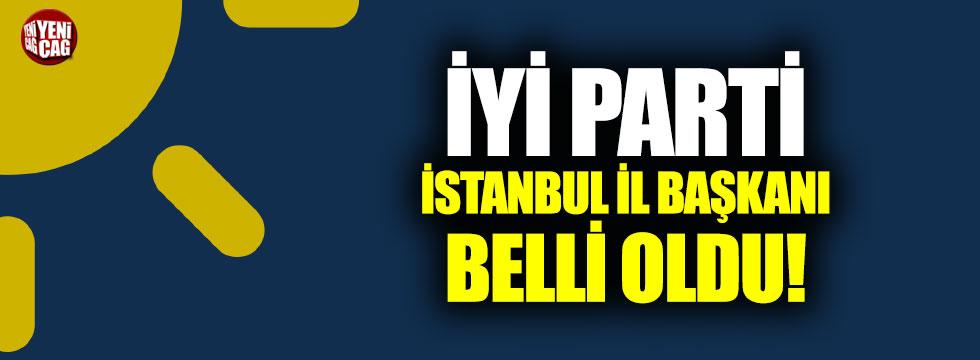 İYİ Parti İstanbul il başkanı belli oldu