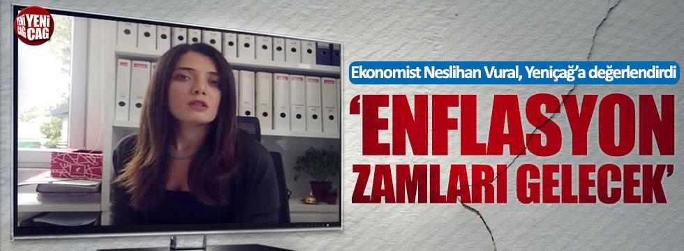 """Ekonomist Neslihan Vural: """"Enflasyon zamları gelecek"""""""