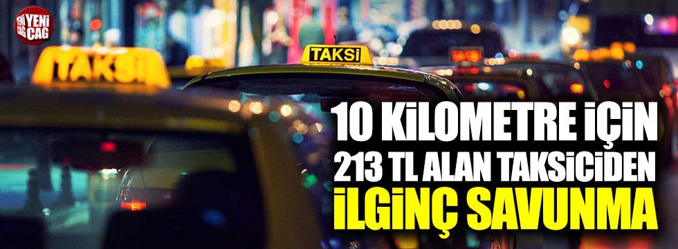 10 kilometre için 213 TL alan taksiciden ilginç savunma!