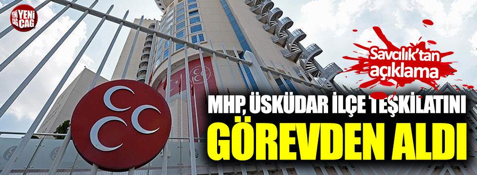 MHP Üsküdar İlçe Teşkilatı'nı görevden aldı