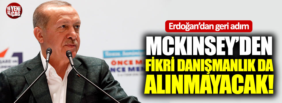 Erdoğan'dan McKinsey hakkında geri adım!