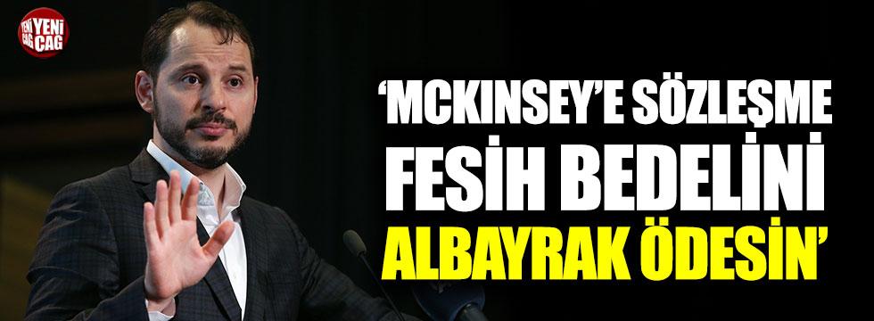 """""""McKinsey sözleşme fesih bedelini Albayrak ödesin"""""""
