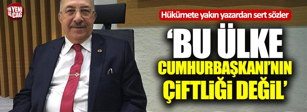 """Akit yazarı Nurettin Veren: """"Bu ülke Cumhurbaşkanı'nın çiftliği değil"""""""