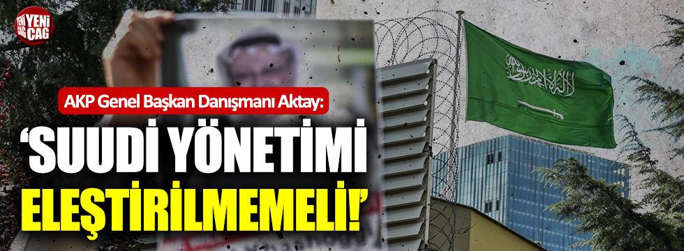 """AKP'li Aktay: """"Suudi yönetimi eleştirilmemeli"""""""