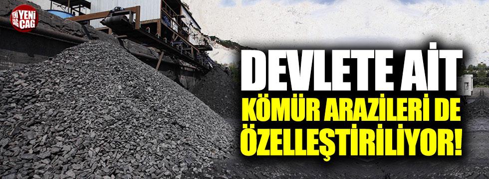 Devlete ait kömür arazileri de özelleştiriliyor!