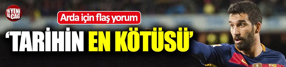 """""""Arda Turan tarihin en kötüsü"""""""