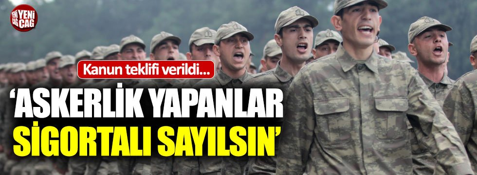 İYİ Parti'den kanun teklifi: Askerlik yapan sigortalı sayılsın