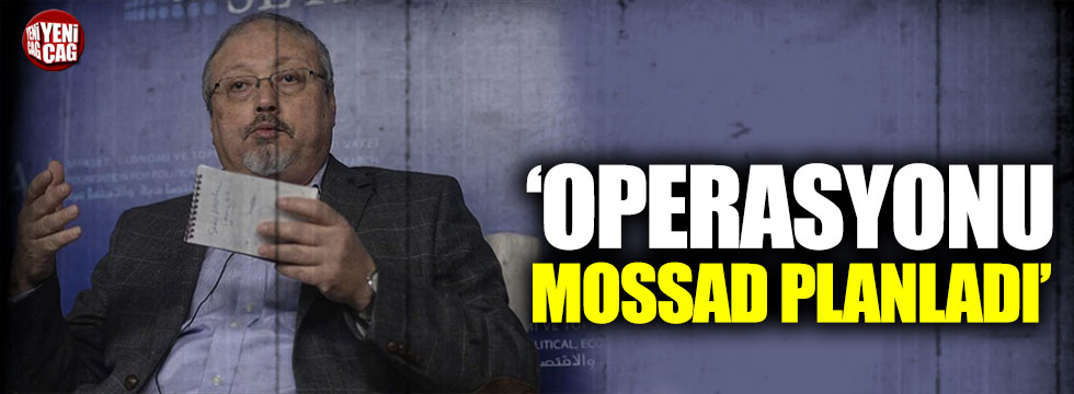 'Kaşıkçı olayını MOSSAD planladı'