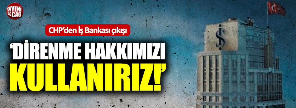 """CHP'den İş Bankası çıkışı: """"Direnme hakkımızı kullanırız"""""""