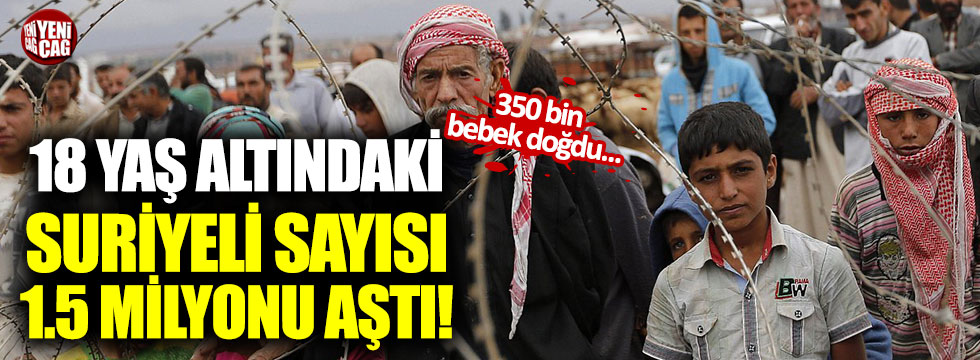 Türkiye'de 18 yaş altındaki Suriyeli sayısı 1.5 milyonu geçti!