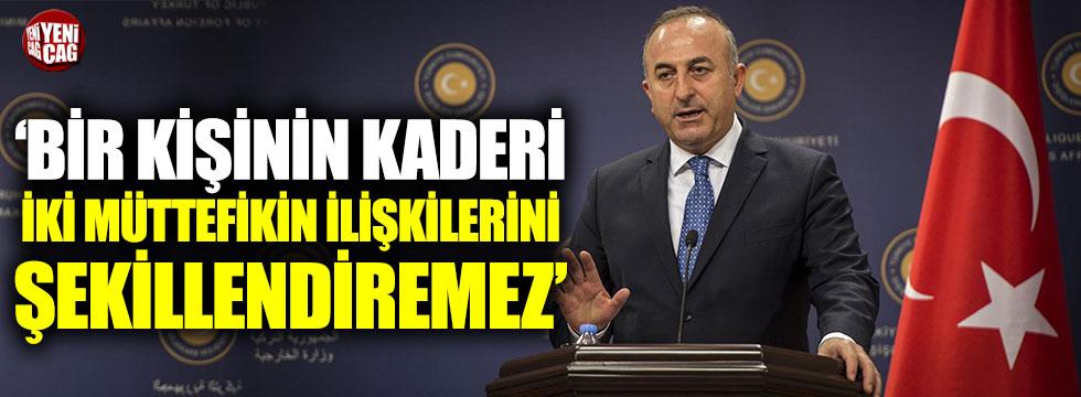 Bakan Çavuşoğlu: Bir kişinin kaderi iki müttefikin ilişkisini şekillendiremez