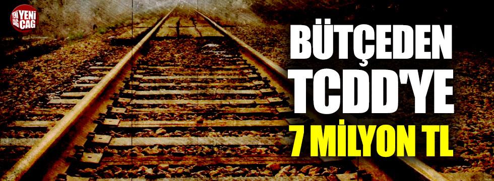 Bütçeden TCDD'ye 7 milyon TL