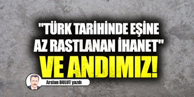 """""""Türk tarihinde eşine az rastlanan ihanet"""" ve Andımız!"""