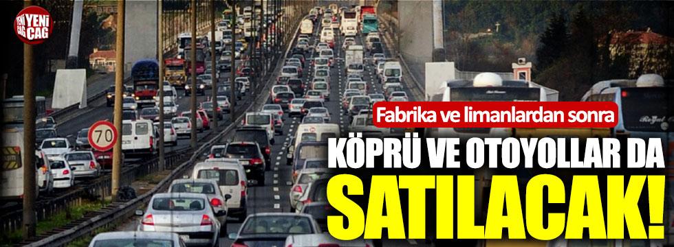 AKP, köprü ve otoyolları da satacak