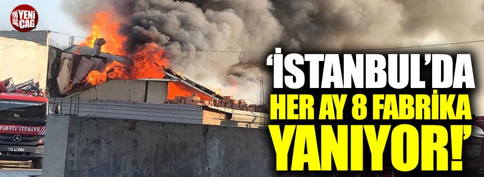 İstanbul'da her ay 8 fabrika yanıyor!
