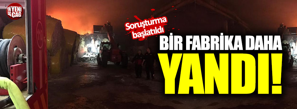 Bir fabrika daha yandı!