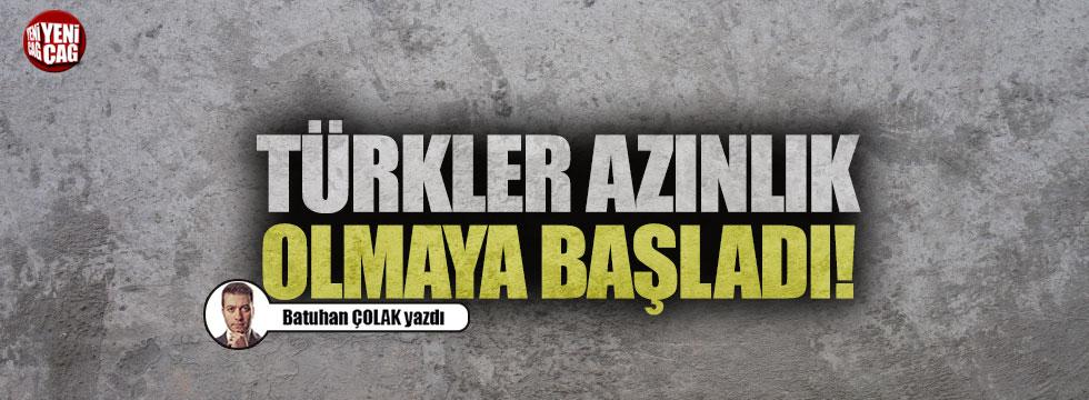 Türkler azınlık olmaya başladı!