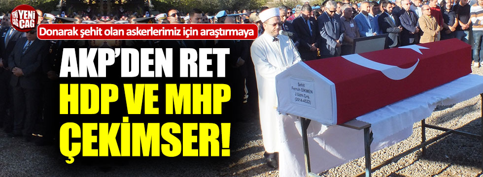 Donarak şehit olan askerlerimizin araştırılmasına HDP ve MHP çekimser!